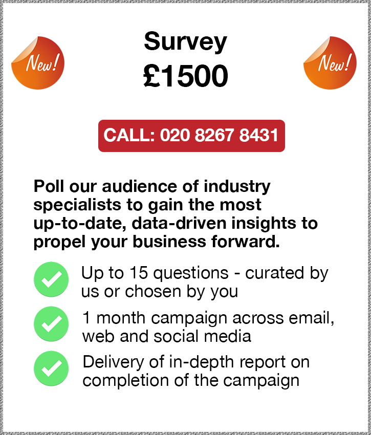 Survey. £1500. Call: 020 8267 8431. Poll our audience of industry 