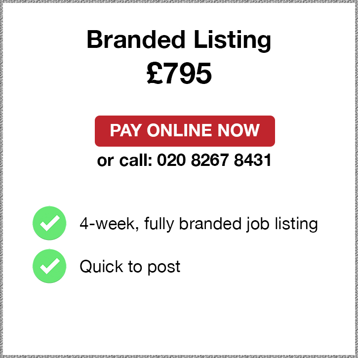 Branded Listing. £795. Pay Online Now or call: 02082674077. 4-week, fully branded job listing. Quick to post.