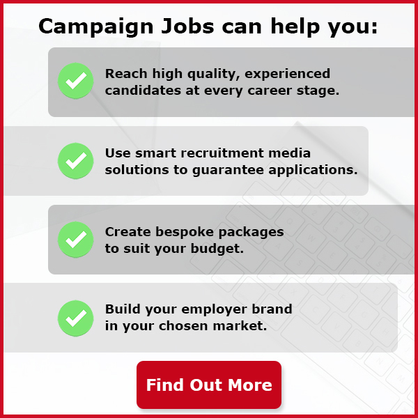 Campaign Jobs can help you: Reach high quality, experienced candidates at every career stage. Use smart recruitment media solutions to guarantee applications. Create bespoke packages to suit your budget. Build your employer brand in your chosen market. Find out more.