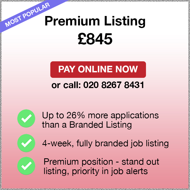 Promoted Listing. £845. Pay Online Now or call: 02082674077. Up to 26% more applications than a Branded Listing. 4-week, fully branded job listing. Premium position - stand out listing, priority in job alerts.