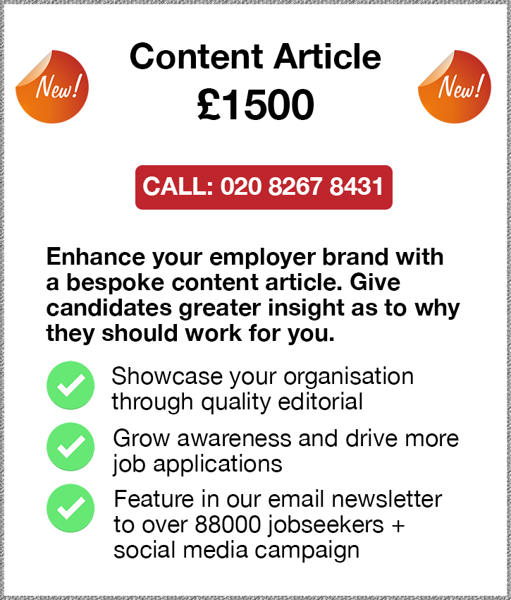 Content Article. £1500. Call: 020 8267 8431. Enhance your employer brand with a bespoke content article. Give 