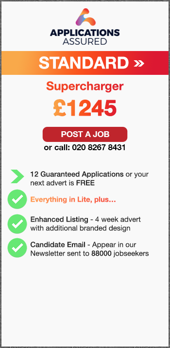 Applications Assured Standard. Supercharger. £1245. Post a Job or call: 02082678431. 12 Guaranteed Applications or your  next advert is FREE. Everything in Lite, plus…. Enhanced Listing - 4 week advert with additional branded design. Candidate Email - Appear in our Newsletter sent to 88000 jobseekers.